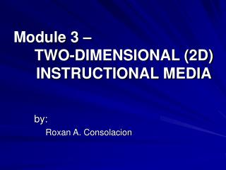Module 3         TWO-DIMENSIONAL 2D  INSTRUCTIONAL MEDIA