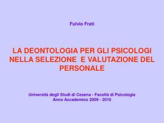 Fulvio Frati   LA DEONTOLOGIA PER GLI PSICOLOGI NELLA SELEZIONE  E VALUTAZIONE DEL PERSONALE   Universit  degli Studi di