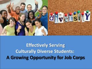 Effectively Serving  Culturally Diverse Students:   A Growing Opportunity for Job Corps