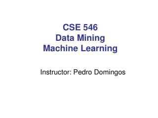 CSE 546 Data Mining Machine Learning