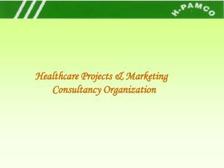 Healthcare Projects  Marketing       Consultancy Organization