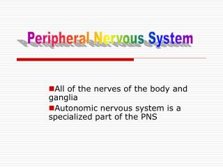 All of the nerves of the body and ganglia Autonomic nervous system is a specialized part of the PNS