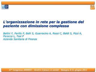 L organizzazione in rete per la gestione del paziente con dimissione complessa  Bellini F, Perillo P, Belli S, Guarracin