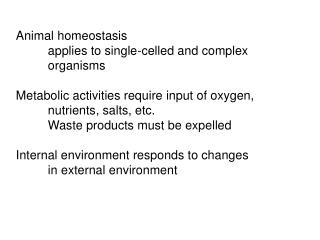 Animal homeostasis  applies to single-celled and complex   organisms  Metabolic activities require input of oxygen,  nut