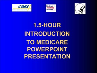 1.5-HOUR  INTRODUCTION  TO MEDICARE POWERPOINT PRESENTATION