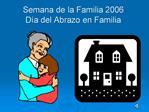 Semana de la Familia 2006  D a del Abrazo en Familia