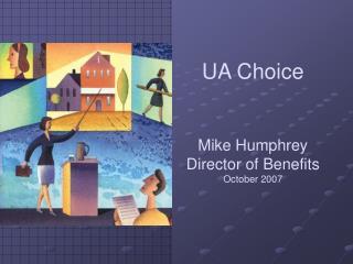 UA Choice   Mike Humphrey Director of Benefits October 2007