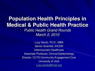 Population Health Principles in Medical  Public Health Practice Public Health Grand Rounds March 2, 2010