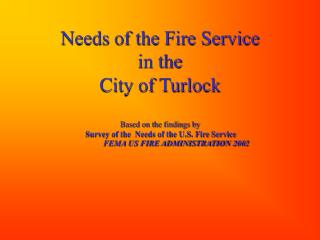 Needs of the Fire Service in the  City of Turlock  Based on the findings by   Survey of the  Needs of the U.S. Fire Serv