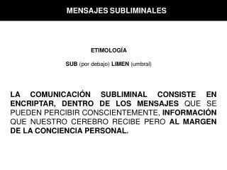 LA COMUNICACI N SUBLIMINAL CONSISTE EN ENCRIPTAR, DENTRO DE LOS MENSAJES QUE SE PUEDEN PERCIBIR CONSCIENTEMENTE, INFORMA