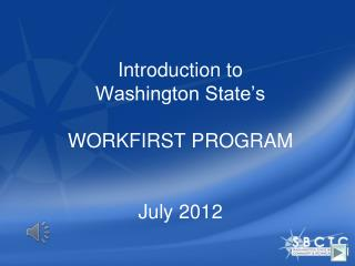 Introduction to  Washington State s  WORKFIRST PROGRAM   July 2012
