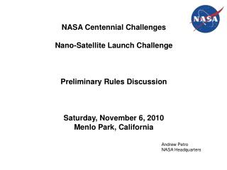 NASA Centennial Challenges  Nano-Satellite Launch Challenge    Preliminary Rules Discussion    Saturday, November 6, 201