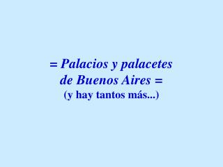 Palacios y palacetes  de Buenos Aires  y hay tantos m s...