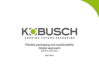 Flexible packaging and sustainability Global approach DATE 6 June 2012  Atle Flom