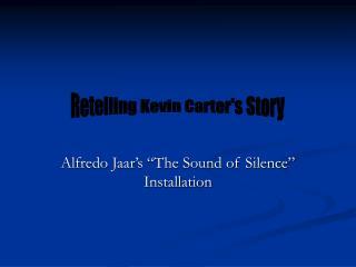 Alfredo Jaar s  The Sound of Silence  Installation
