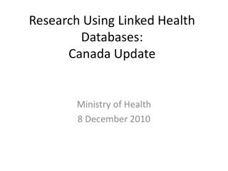 Research Using Linked Health Databases: Canada Update