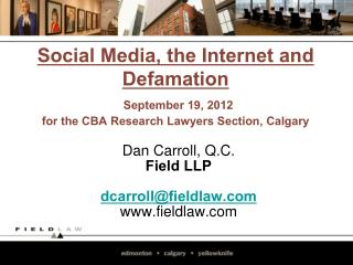 Social Media, the Internet and Defamation  September 19, 2012  for the CBA Research Lawyers Section, Calgary