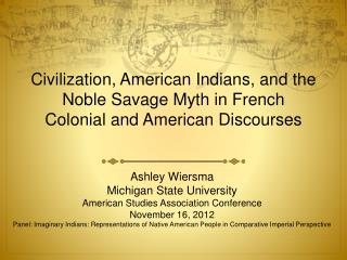 Civilization, American Indians, and the Noble Savage Myth in French Colonial and American Discourses