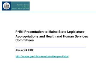 PNMI Presentation to Maine State Legislature- Appropriations and Health and Human Services Committees