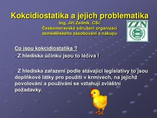 Kokcidiostatika a jejich problematika Ing. Jir  Zedn k, CSc Ceskomoravsk  sdru en  organizac   zemedelsk ho z sobov n  a