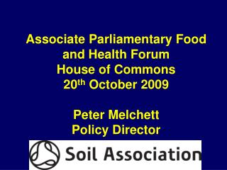 Associate Parliamentary Food and Health Forum House of Commons 20th October 2009  Peter Melchett Policy Director