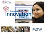 Project Lead the Way PLTW is re-energizing STEM education at middle schools and high schools throughout the country, pro