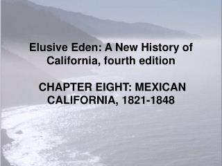 Elusive Eden: A New History of California, fourth edition   CHAPTER EIGHT: MEXICAN CALIFORNIA, 1821-1848