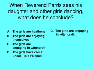When Reverend Parris sees his daughter and other girls dancing, what does he conclude