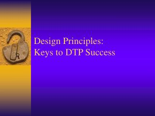 Design Principles: Keys to DTP Success