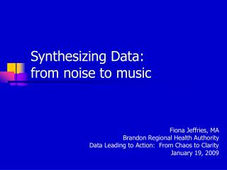 Synthesizing Data:  from noise to music