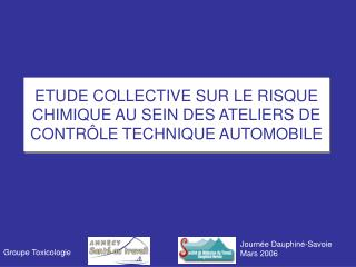 ETUDE COLLECTIVE SUR LE RISQUE CHIMIQUE AU SEIN DES ATELIERS DE CONTR LE TECHNIQUE AUTOMOBILE