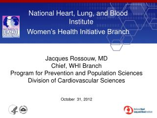 National Heart, Lung, and Blood Institute Women s Health Initiative Branch