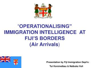 OPERATIONALISING  IMMIGRATION INTELLIGENCE  AT FIJI S BORDERS Air Arrivals