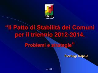Il Patto di Stabilit  dei Comuni per il triennio 2012-2014.  Problemi e strategie