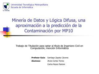 Miner a de Datos y L gica Difusa, una aproximaci n a la predicci n de la Contaminaci n por MP10