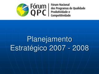 Planejamento Estrat gico 2007 - 2008