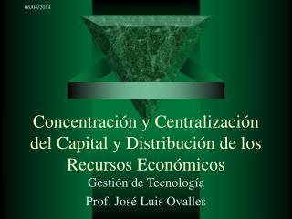 Concentraci n y Centralizaci n del Capital y Distribuci n de los Recursos Econ micos