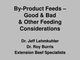 By-Product Feeds   Good  Bad  Other Feeding Considerations