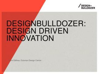 DESIGNBULLDOZER: DESIgn driven innovation