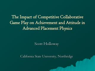 The Impact of Competitive Collaborative Game Play on Achievement and Attitude in Advanced Placement Physics