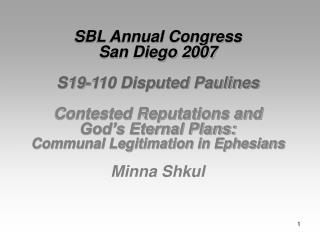 SBL Annual Congress San Diego 2007  S19-110 Disputed Paulines  Contested Reputations and  God s Eternal Plans:  Communal