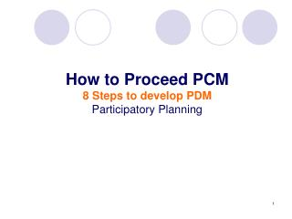 How to Proceed PCM  8 Steps to develop PDM Participatory Planning