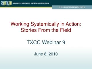 Working Systemically in Action: Stories From the Field  TXCC Webinar 9  June 8, 2010