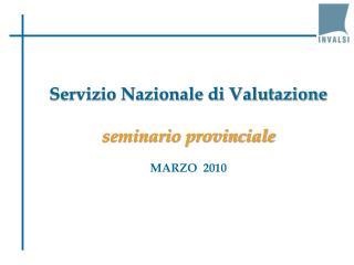 Servizio Nazionale di Valutazione  seminario provinciale  MARZO  2010