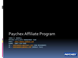 James D. Nardell Paychex Affiliate Management Team Email: James.Nardellamwso Phone: 805 624-5669 IM   JamesNardellhotmai