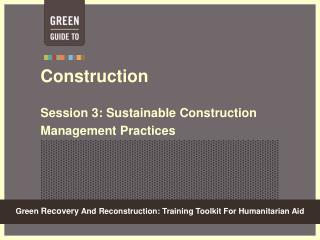 Construction   Session 3: Sustainable Construction Management Practices