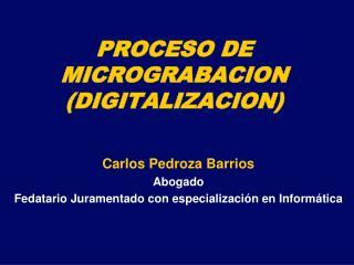 PROCESO DE MICROGRABACION DIGITALIZACION