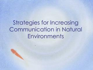 Strategies for Increasing Communication in Natural Environments