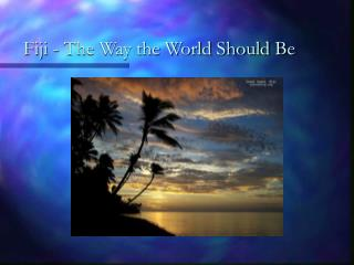 Fiji - The Way the World Should Be