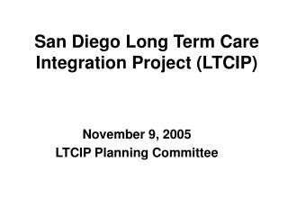San Diego Long Term Care Integration Project LTCIP